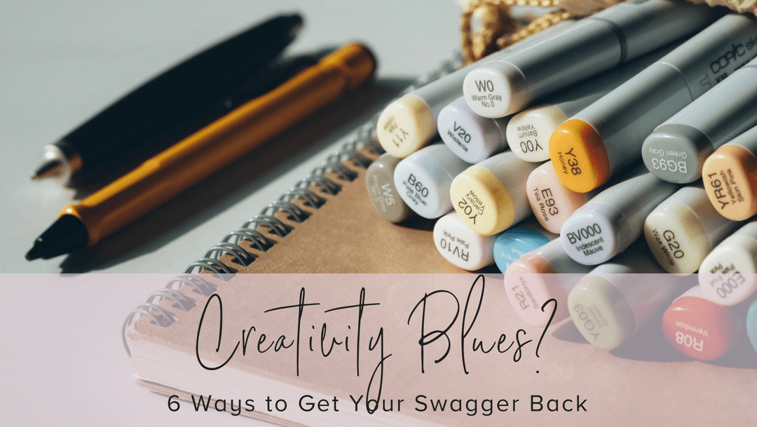 Creativity Blues? 6 Ways to Get Your Swagger Back