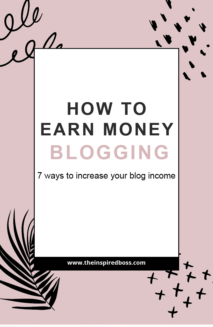 How to earn money blogging - 7 ways to increase your blog income. These are perfect strategies for new and experienced bloggers alike.